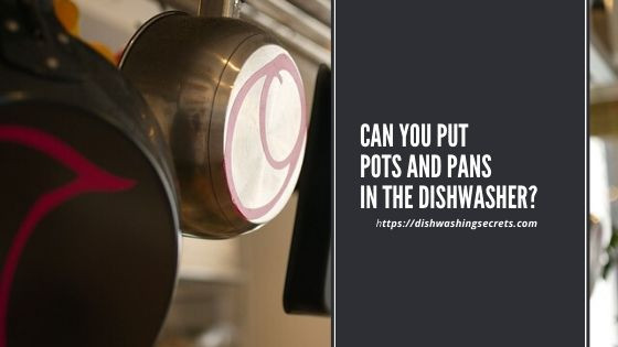 can you put pots and pans in the dishwasher