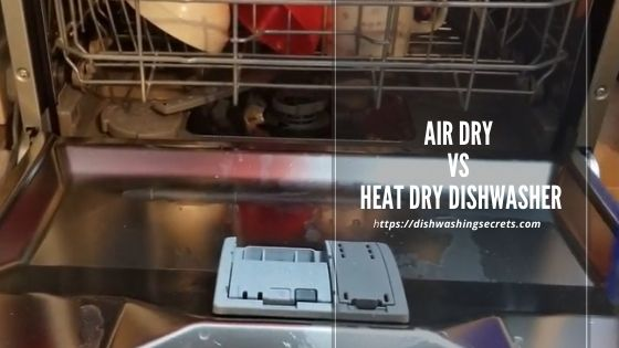 air dry vs heat dry dishwasher
