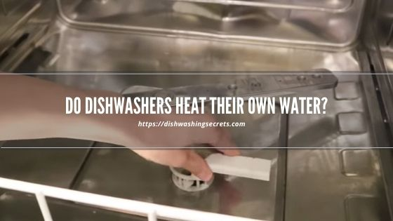 do dishwashers heat their own water