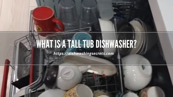 what is a tall tub dishwasher